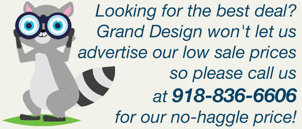 Looking for the best deal? Grand Design won't let us advertise our low sale prices so please call us at 918-836-6606 to get our no-haggle price!